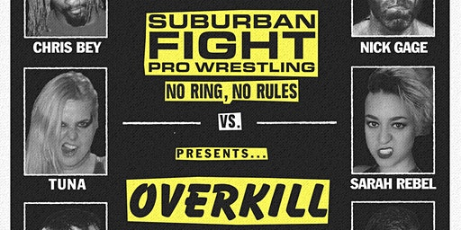 SUBURBAN FIGHT PRO WRESTLING - No Ring, No Rules - OVERKILL - 01/25