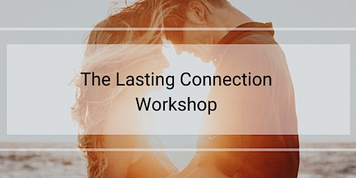 JAN 31—LASTING CONNECTION—COUPLES WORKSHOP