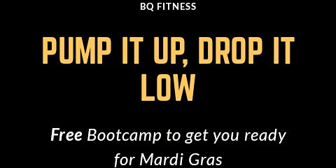 Pump It Up, Drop it Low.  Free Bootcamp to get you ready for Mardi Gras.