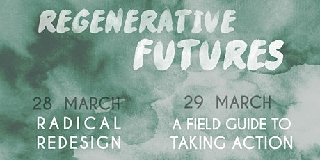 Regenerative Futures: Radical Redesign & A Field Guide to Taking Action tickets