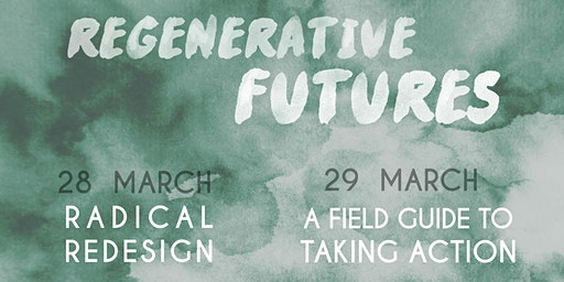 Regenerative Futures: Radical Redesign & A Field Guide to Taking Action
