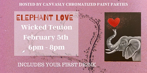 Elephant Love: Sip & Paint @ Wicked Teuton