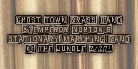 Ghost Town Brass Band & Emperor Norton's Stationary Marching Band tickets