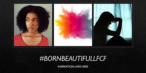 #BornBeautifulLFCF