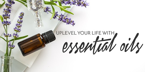 Up-Level Your Life With Essential Oils