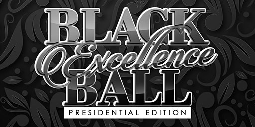 Black Excellence Ball: Presidential Edition