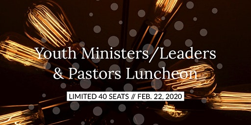 Youth Ministers/Leaders & Pastors Luncheon