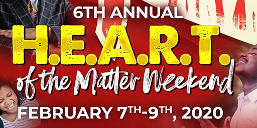 "6TH ANNUAL ""H.E.A.R.T. OF THE MATTER""  WEEKEND on FEBRUARY 7 - 9, 2020"