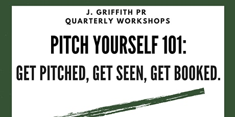 J.Griffith PR Quarterly Workshops: PITCHED 101! Get Noticed, Seen & Booked! tickets