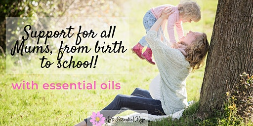 Support for Mums, with Essential Oils