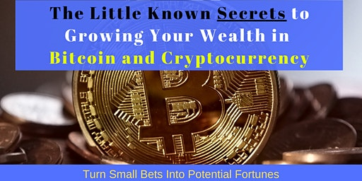 The Little Known Secrets to Growing Your Wealth in Bitcoin and Cryptocurrency