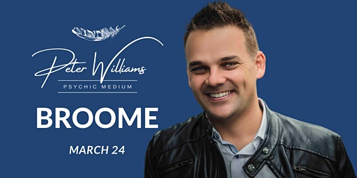 Broome - Peter Williams Medium Searching Spirit Tour