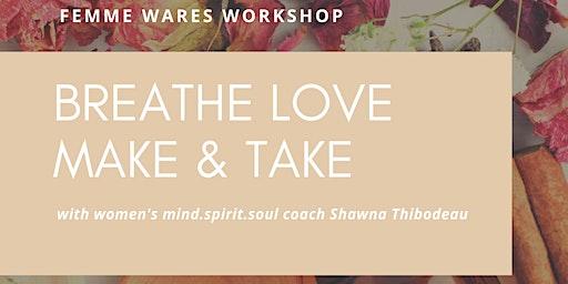 Breathe Love Make n' Take