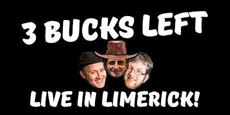 3 Bucks Left: Live in Limerick! tickets