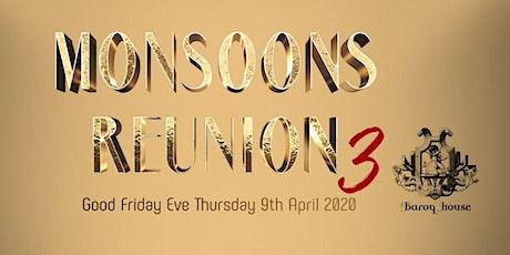 Monsoons Reunion 3 tickets