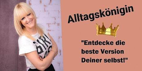 Alltagskönigin - Entdecke die beste Version Deiner selbst! Tickets