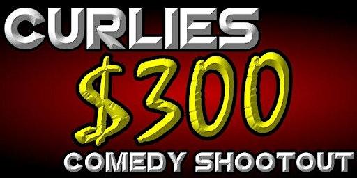 Curlies $300 Comedy Shootout