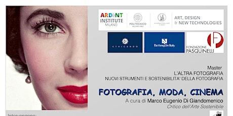 FOTOGRAFIA, MODA, CINEMA biglietti