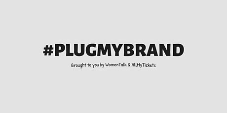 #PlugMyBrand - Where business meets entertainment tickets