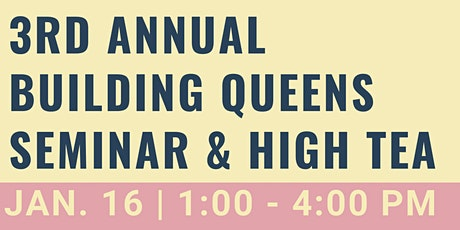 3rd Annual Building Queens Seminar & High Tea tickets