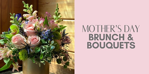 Mother's Day Brunch & Bouquets