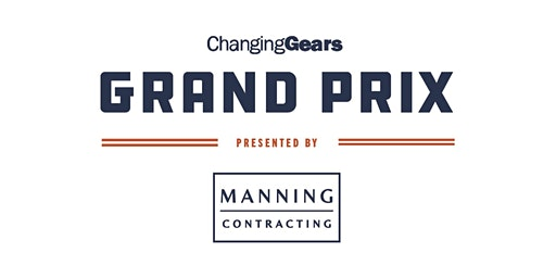 ChangingGears Grand Prix Presented by Manning Contracting