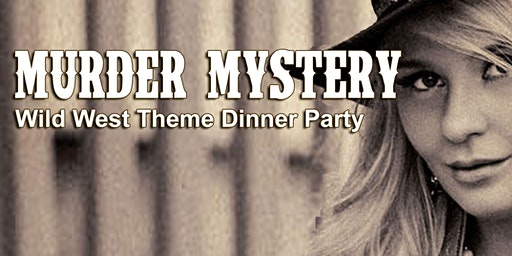 Murder Mystery Dinner: Wanted Dead or Alive
