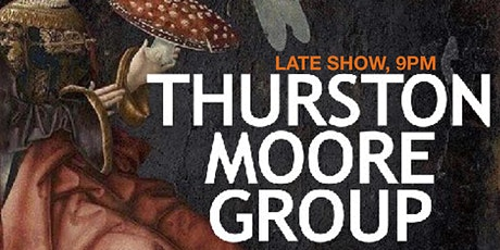 Thurston Moore Group - LATE  SHOW tickets