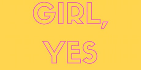 Girl, Yes! Launch Party x Pop-Up Shops tickets