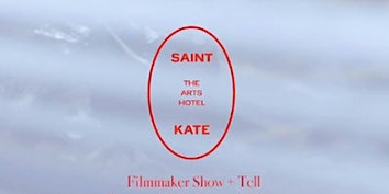 Saint Kate's Filmmaker Show + Tell #3: February 16th @ 1pm and 4pm
