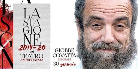 GIOBBE COVATTA - PROMO EVENTBRITE - SPETTACOLO/SEI GRADI biglietti