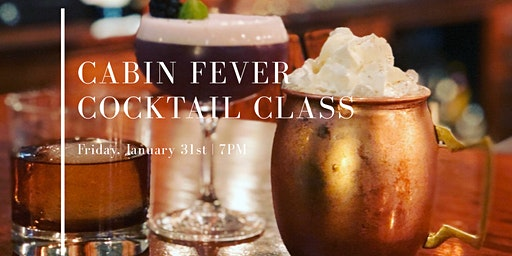 Cabin Fever Cocktail Class