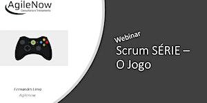 Webinar:Scrum Série o jogo Dinâmica para times Scrum -...