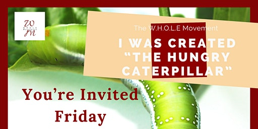 "The W.H.O.L.E Movement ""Hungry Caterpillar"" Women's Workshop"