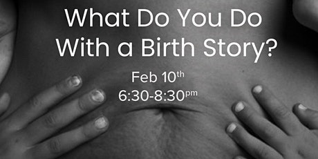 What Do You Do With a Birth Story? tickets