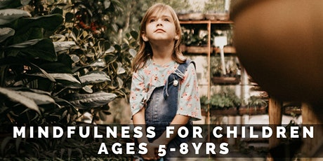Mindfulness for Children: Ages 5-8yrs tickets