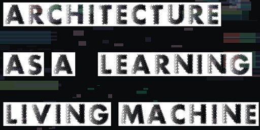 """Architecture as a ""Learning"" Living Machine"""