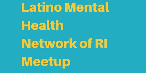 Latino Mental Health Network of RI Meetup