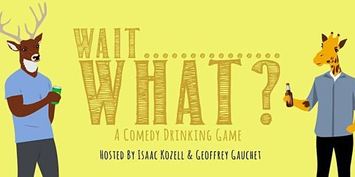 Wait, What? - A Comedy Drinking Game May 1st