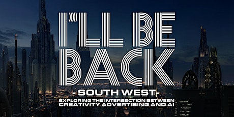I'll Be Back South West - AI, creativity and ads: March 2020 tickets