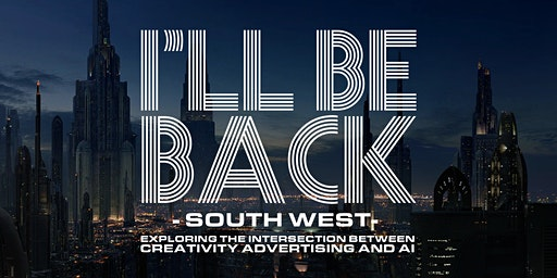 I'll Be Back South West - AI, creativity and ads: March 2020