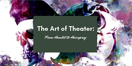 The Art of Theater: From Hamlet to Hairspray tickets