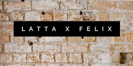 Latta x Felix tickets