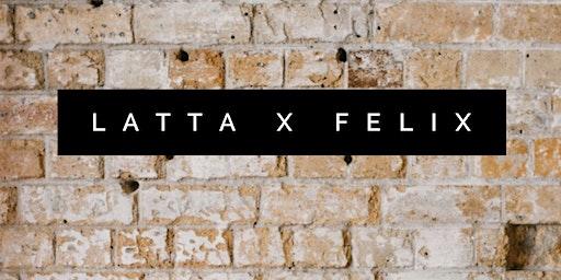 Latta x Felix