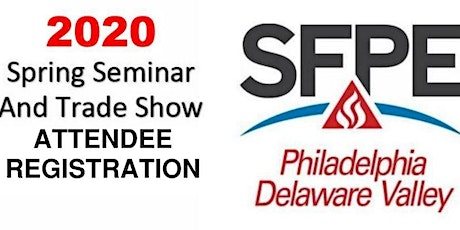 2020 Attendee Registration SFPE PDV Spring Seminar and Trade Show tickets