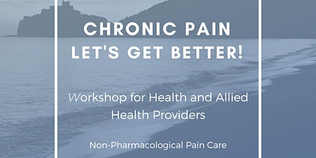Chronic Pain: Lets' Get Better - Health Providers Workshop tickets
