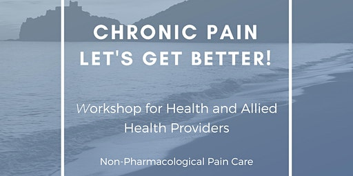 Chronic Pain: Lets' Get Better - Health Providers Workshop