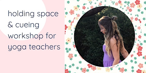 Holding Space and Cueing Workshop for Yoga Teachers