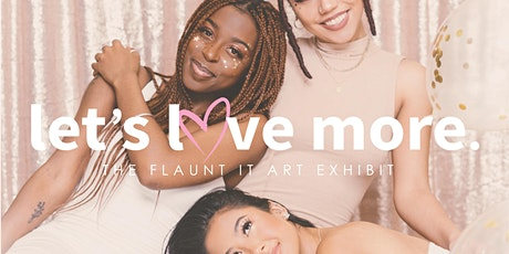 The Flaunt It Movement Presents - LET'S LOVE MORE [The Art Exhibit] ✨ tickets
