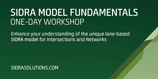 SIDRA MODEL FUNDAMENTALS Workshop // Melbourne [TE058]